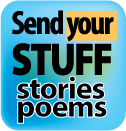 Send your stuff: stories poems